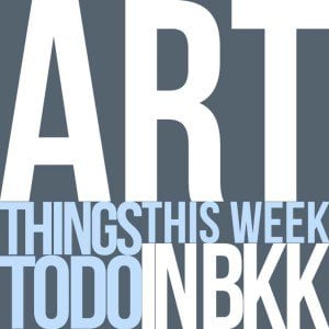Art Things to Do in Bangkok This Week V1