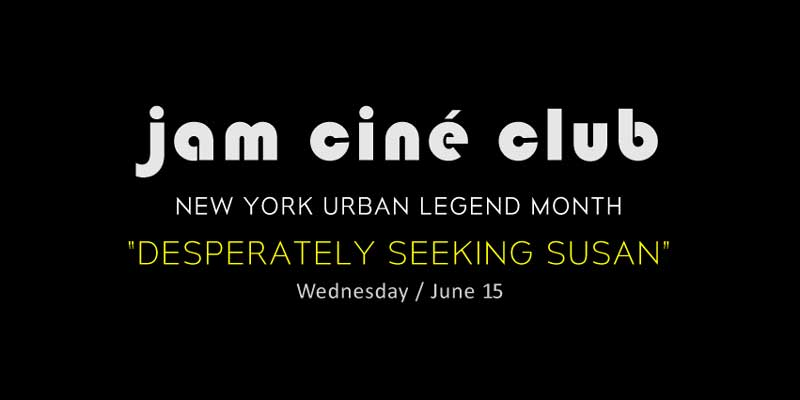 JAM – Cine Club - Desperately Seeking Susan - New York Urban Legend Month