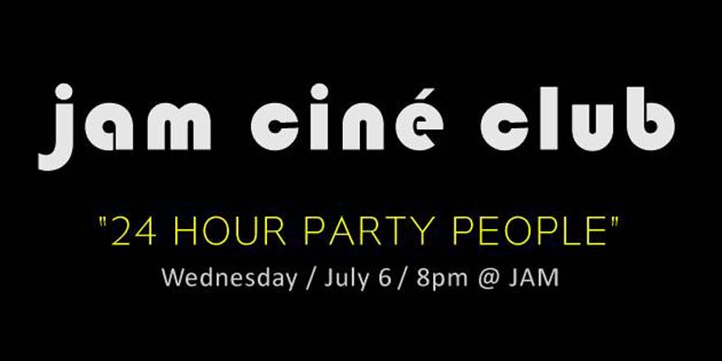 JAM - Jam cine club - 24 hour party people