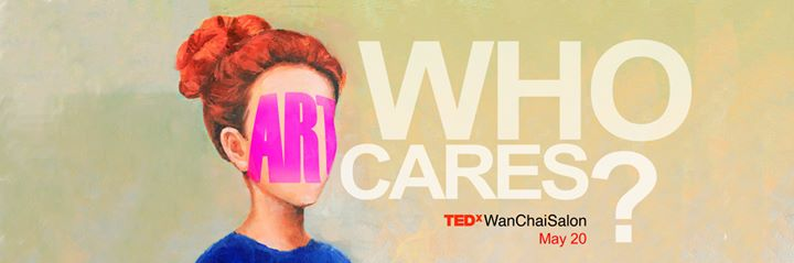HKCEC - TEDxWanChaiSalon - Art: Who Cares?