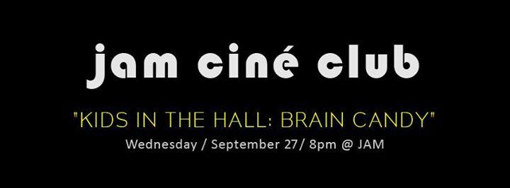 Jam - Cine club - Kids In The Hall: Brain Candy